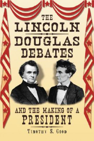 Lincoln-Douglas Debates and the Making of a President