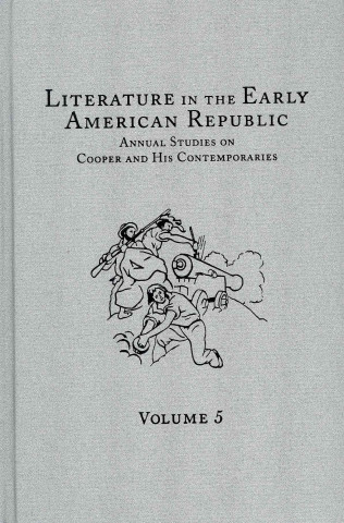 Literature in the Early American Republic: Annual Studies on Cooper and His Contemporaries