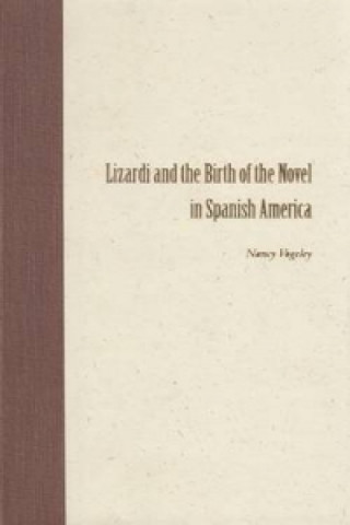 Lizardi and the Birth of the Novel in Spanish America