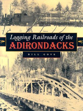 Logging Railroads of the Adirondacks