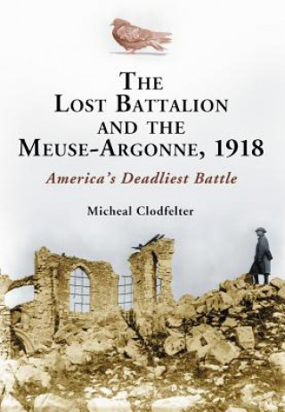 Lost Battalion and the Meuse-Argonne, 1918