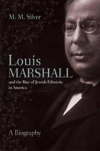 Louis Marshall and the Rise of Jewish Ethnicity in America