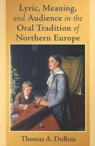 Lyric, Meaning, and Audience in the Oral Tradition of Northern Europe