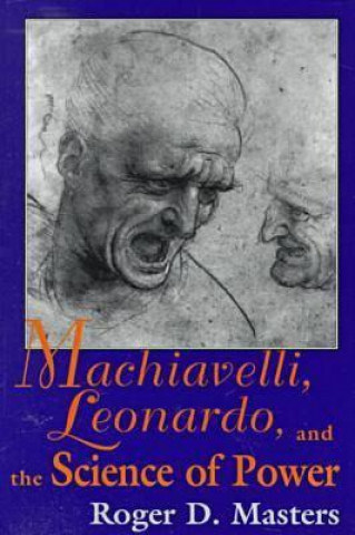 Machiavelli, Leonardo and the Science of Power