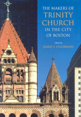 Makers of Trinity Church in the City of Boston