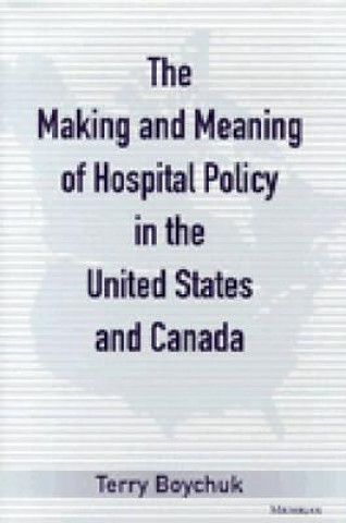 Making and Meaning of Hospital Policy in the United States and Canada