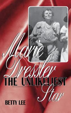 Marie Dressler: the Unlikeliest Star