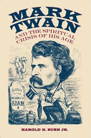Mark Twain and the Spiritual Crisis of His Age