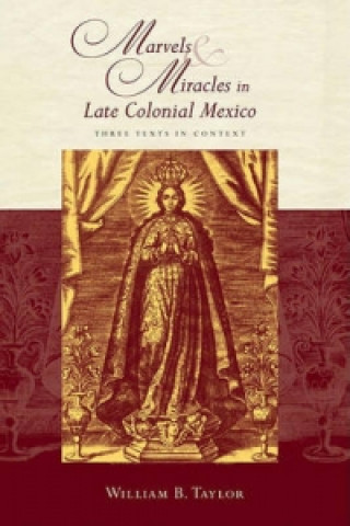 Marvels and Miracles in Late Colonial Mexico