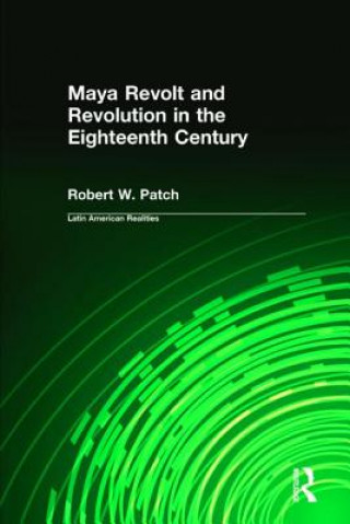Maya Revolt and Revolution in the Eighteenth Century