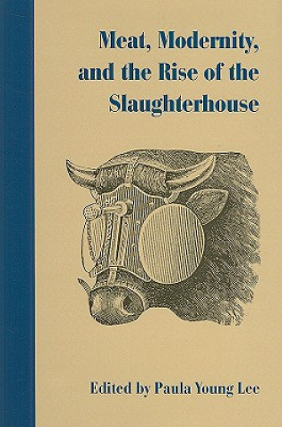 Meat, Modernism, and the Rise of the Slaughterhouse