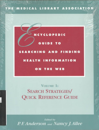 Medical Library Association Encyclopedic Guide to Searching and Finding Health Information on the Web