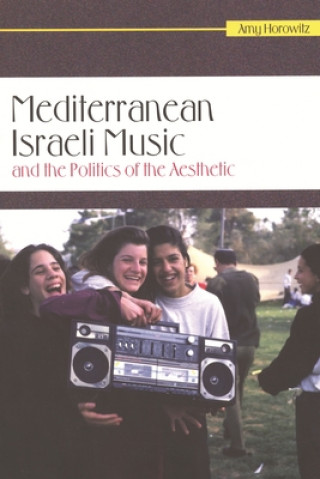 Mediterranean Israeli Music and the Politics of the Aesthetic