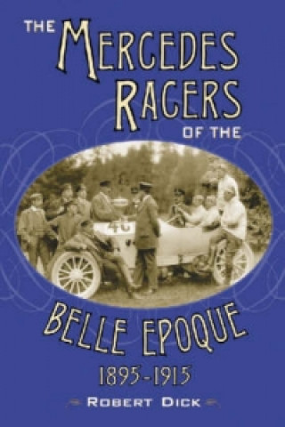 Mercedes Racers of the Belle Epoque, 1895-1915