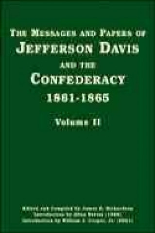 Messages and Papers of Jefferson Davis and the Confederacy, 1861-1865