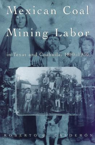 Mexican Coal Mining Labor in Texas and Coahuila, 1880-1930