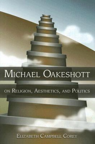 Michael Oakeshott on Religion, Aesthetics, and Politics