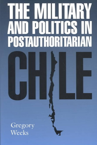 Military and Politics in Postauthoritarian Chile