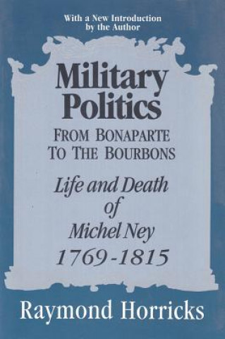 Military Politics from Bonaparte to the Bourbons