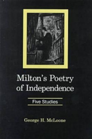 Milton's Poetry of Independence