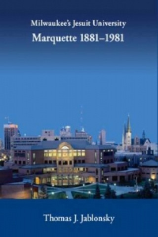 Milwaukee's Jesuit University Marquette 1881-1981