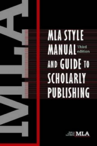 MLA Style Manual and Guide to Scholary Publishing
