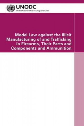 Model Law Against the Illicit Manufacturing of and Trafficking in Firearms, Their Parts and Components and Ammunition