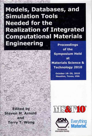 Models, Databases, and Simulation Tools Needed for the Realization of Integrated Computational Materials Engineering