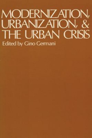 Modernization, Urbanization, and the Urban Crisis