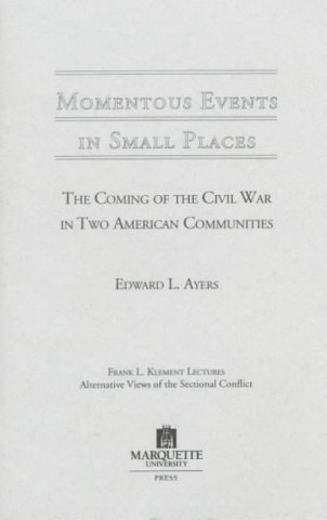 Momentous Events in Small Places: the Coming of the Civil War in America in Two American Communities