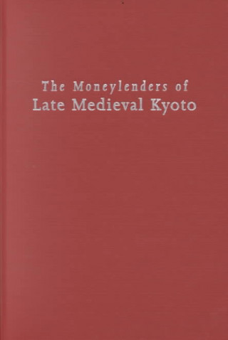 Moneylenders of Late Medieval Kyoto
