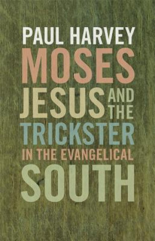 Moses, Jesus, and the Trickster in the Evangelical South