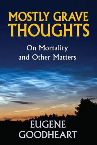 Mostly Grave Thoughts : On Mortality and Other Matters