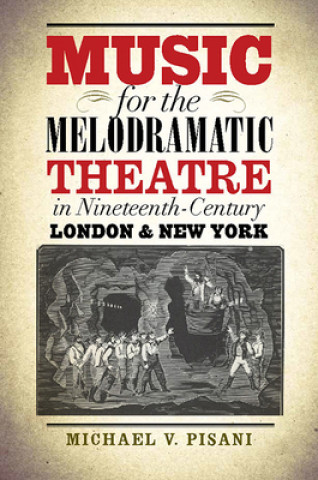 Music for the Melodramatic Theatre in Nineteenth-Century London and New York