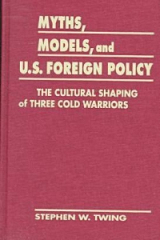 Myths, Models and U.S. Foreign Policy