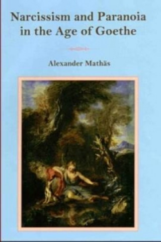 Narcissism and Paranoia in the Age of Goethe