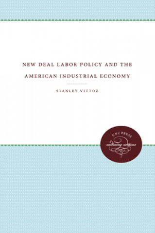 New Deal Labor Policy and the American Industrial Economy