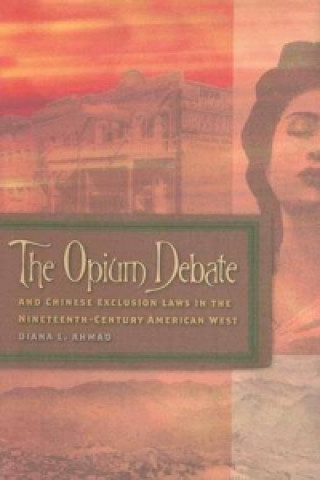Opium Debate and Chinese Exclusion Laws in the Nineteenth-Century American West