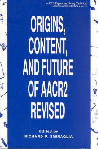 Origins, Content, and Future of AACR 2 Revised