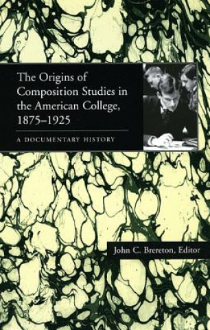 Origins of Composition Studies in the American College, 1875-1925