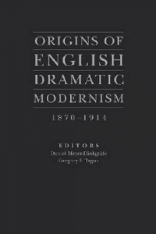 Origins of English Dramatic Modernism, 1870-1914