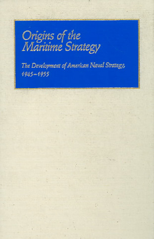 Origins of the Maritime Strategy, 1945-55