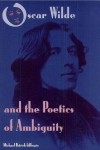 Oscar Wilde and the Poetics of Ambiguity