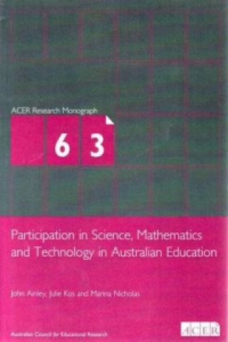 Participation in Science, Mathematics and Technology in Australian Education [ACER Research Monograph; No. 63]