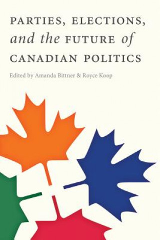 Parties, Elections and the Future of Canadian Politics