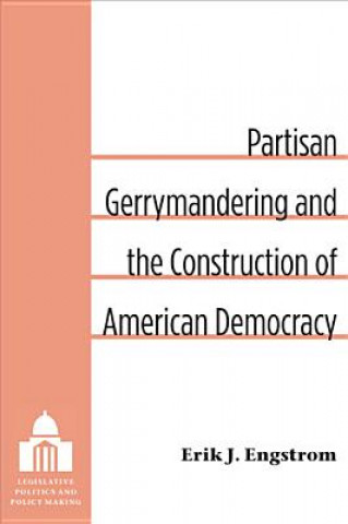 Partisan Gerrymandering and the Construction of American Democracy
