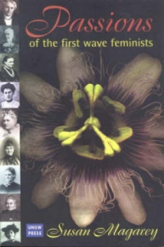 Passions of the First Wave Feminists