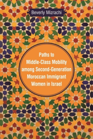 Paths to Middle-class Mobility Among Second-generation Moroccan Immigrant Women in Israel