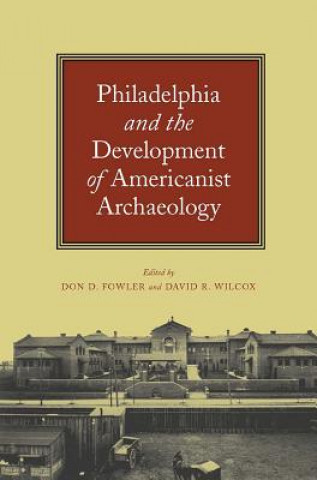 Philadelphia and the Development of Americanist Archaeology