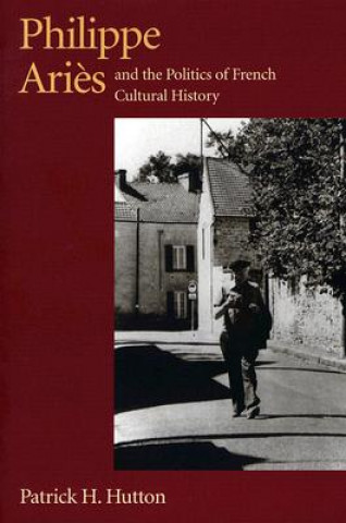 Philippe Aries and the Politics of French Cultural History